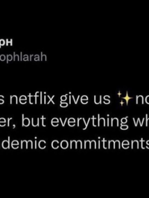 """A screenshot of a Tweet from @sophlarah that reads """"Why does Netflix give us *nothing* in summer, but everything when we have academic commitments"""